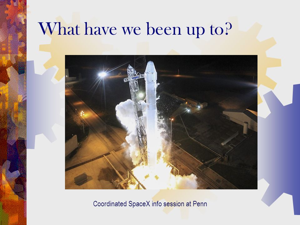 What have we been up to? Coordinated SpaceX info session at Penn