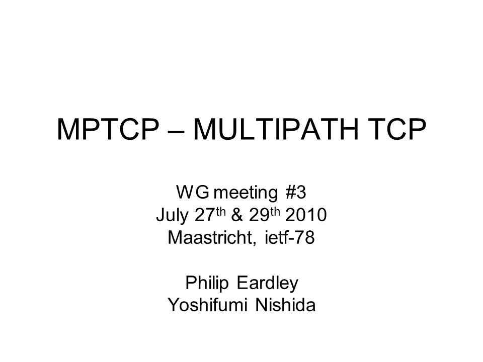 MPTCP – MULTIPATH TCP WG meeting #3 July 27 th & 29 th 2010 Maastricht, ietf-78 Philip Eardley Yoshifumi Nishida