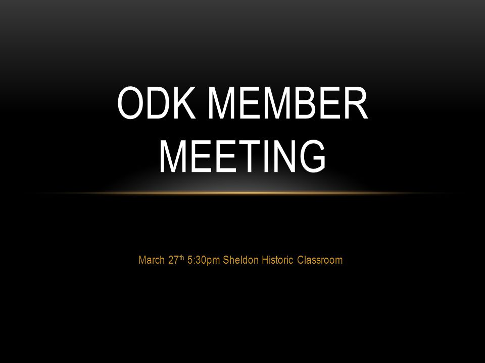 March 27 th 5:30pm Sheldon Historic Classroom ODK MEMBER MEETING