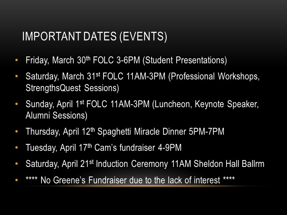 IMPORTANT DATES (EVENTS) Friday, March 30 th FOLC 3-6PM (Student Presentations) Saturday, March 31 st FOLC 11AM-3PM (Professional Workshops, Strengths