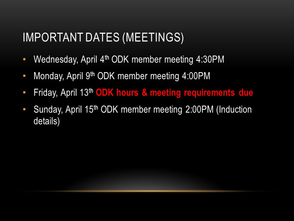 IMPORTANT DATES (MEETINGS) Wednesday, April 4 th ODK member meeting 4:30PM Monday, April 9 th ODK member meeting 4:00PM Friday, April 13 th ODK hours