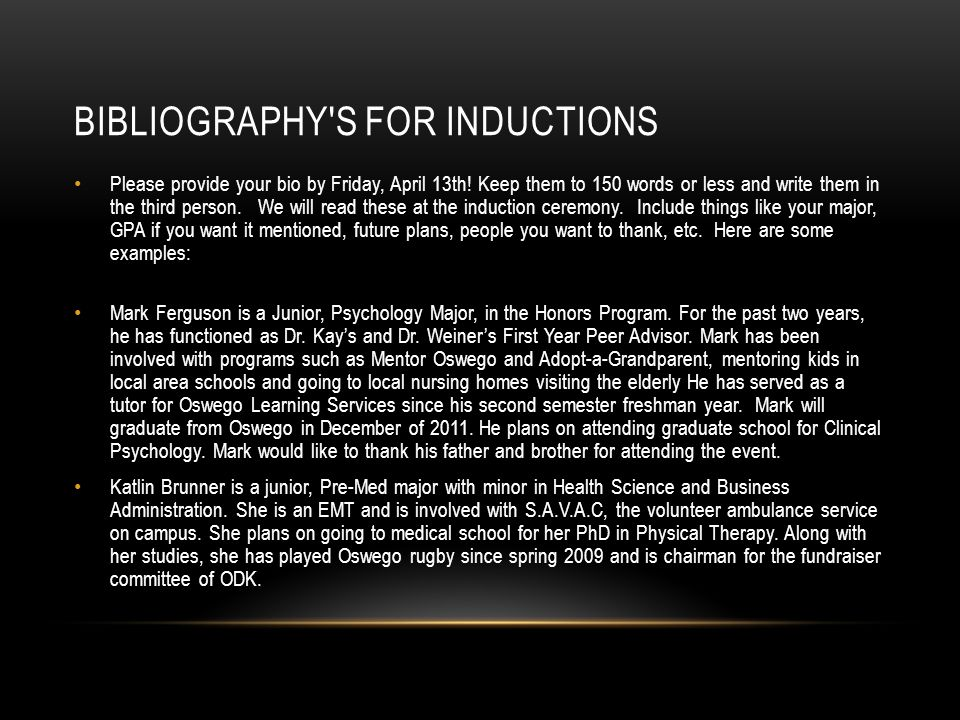 BIBLIOGRAPHY S FOR INDUCTIONS Please provide your bio by Friday, April 13th.