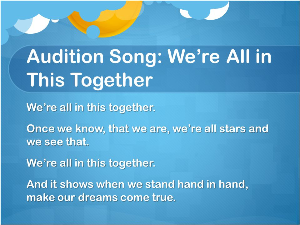 Audition Song: We're All in This Together We're all in this together.