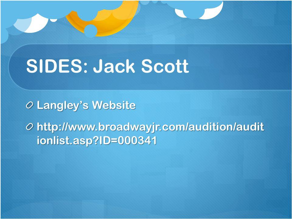 SIDES: Jack Scott Langley's Website http://www.broadwayjr.com/audition/audit ionlist.asp ID=000341