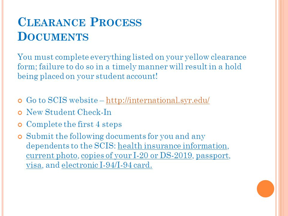 C LEARANCE P ROCESS D OCUMENTS You must complete everything listed on your yellow clearance form; failure to do so in a timely manner will result in a hold being placed on your student account.