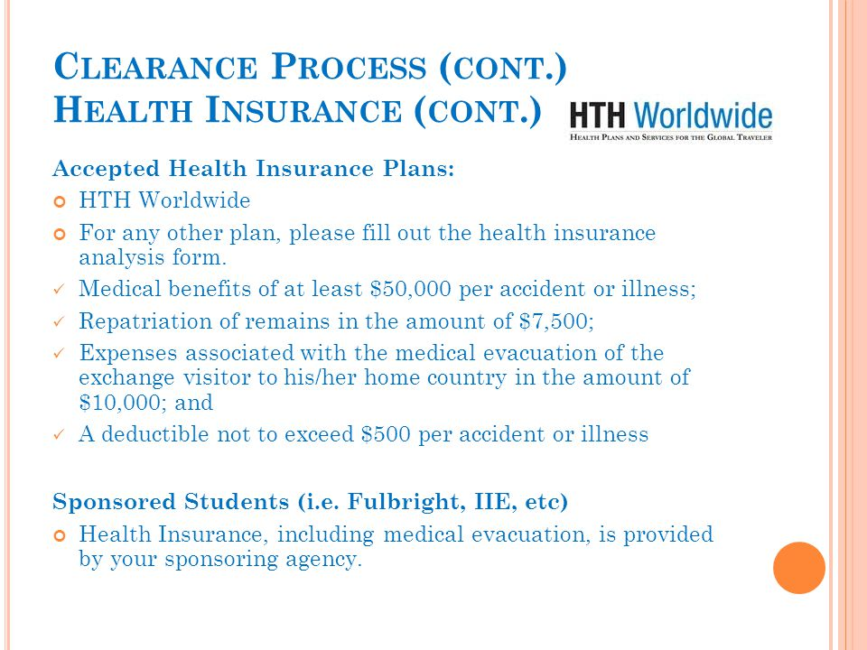 C LEARANCE P ROCESS ( CONT.) H EALTH I NSURANCE ( CONT.) Accepted Health Insurance Plans: HTH Worldwide For any other plan, please fill out the health insurance analysis form.