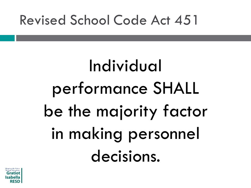 Revised School Code Act 451 Individual performance SHALL be the majority factor in making personnel decisions.