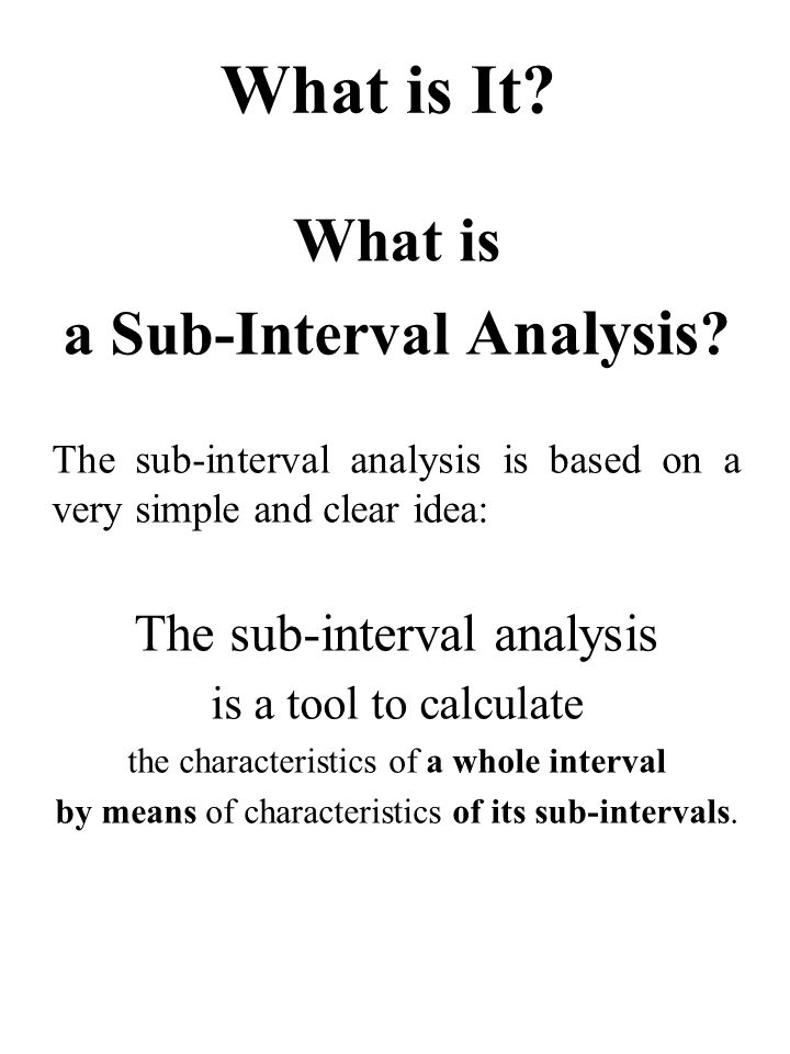 What is It.What is a Sub-Interval Analysis .