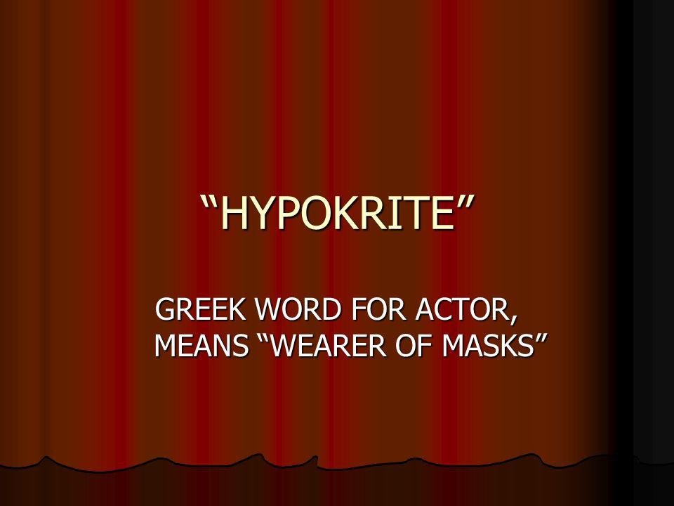HYPOKRITE GREEK WORD FOR ACTOR, MEANS WEARER OF MASKS