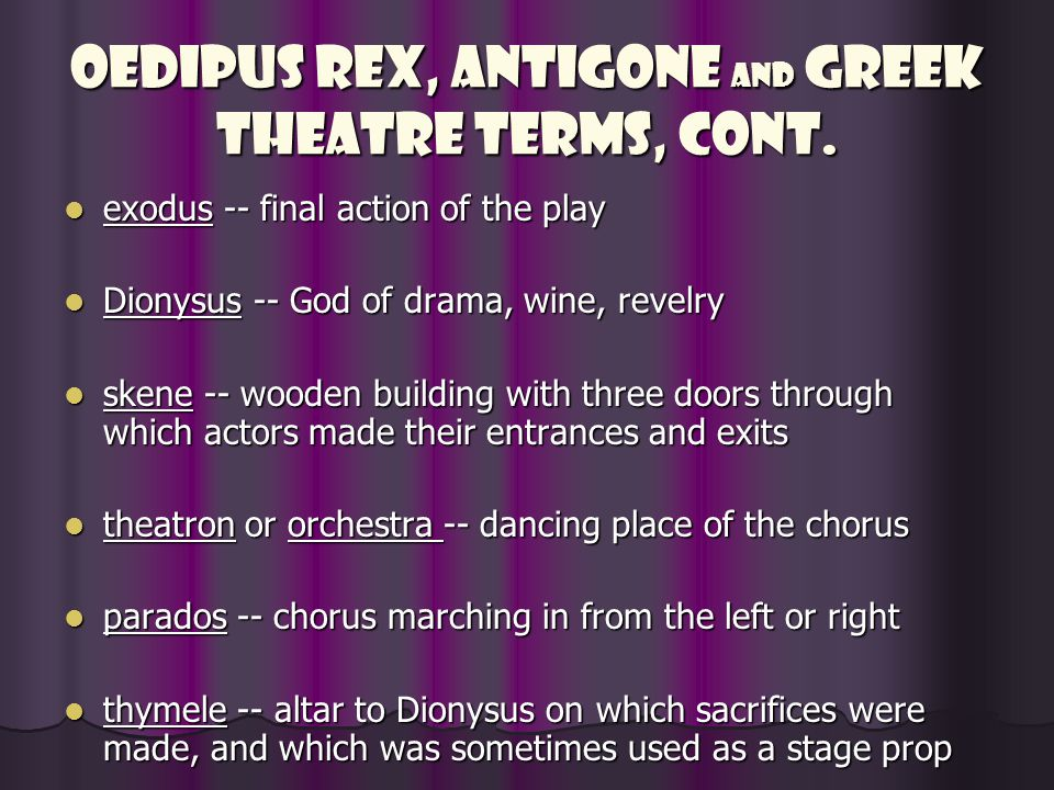Oedipus rex, Antigone and Greek Theatre Terms, cont.