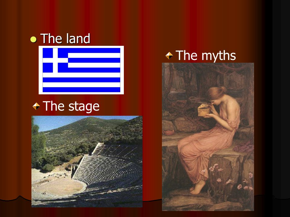 The land The land The myths The stage