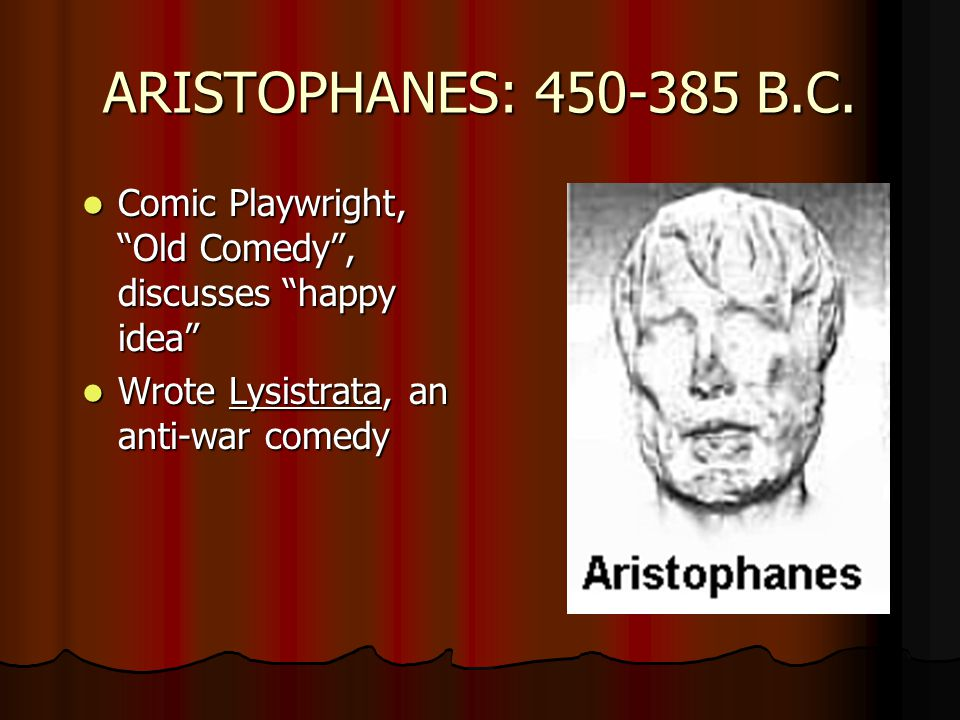 "ARISTOPHANES: 450-385 B.C. Comic Playwright, ""Old Comedy"", discusses ""happy idea"" Comic Playwright, ""Old Comedy"", discusses ""happy idea"" Wrote Lysistr"