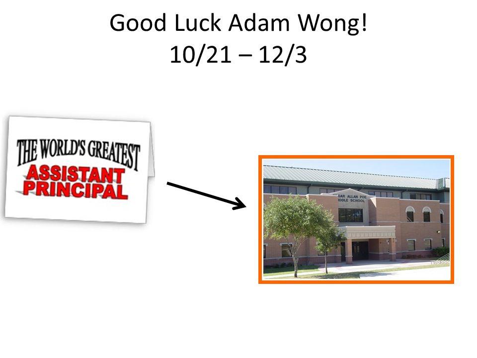 Good Luck Adam Wong! 10/21 – 12/3