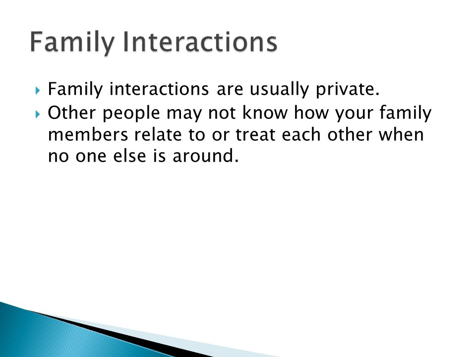  Family interactions are usually private.