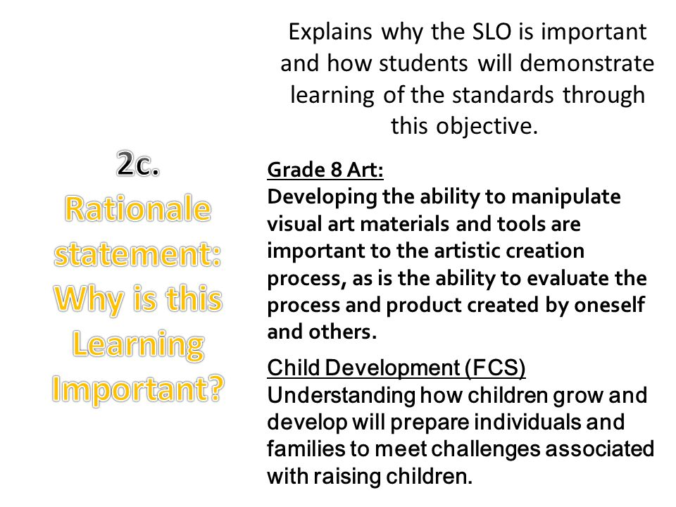 Explains why the SLO is important and how students will demonstrate learning of the standards through this objective.. Grade 8 Art: Developing the abi