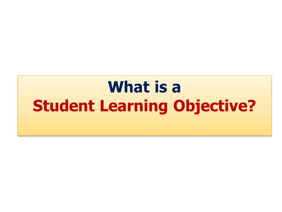 What is a Student Learning Objective What is a Student Learning Objective