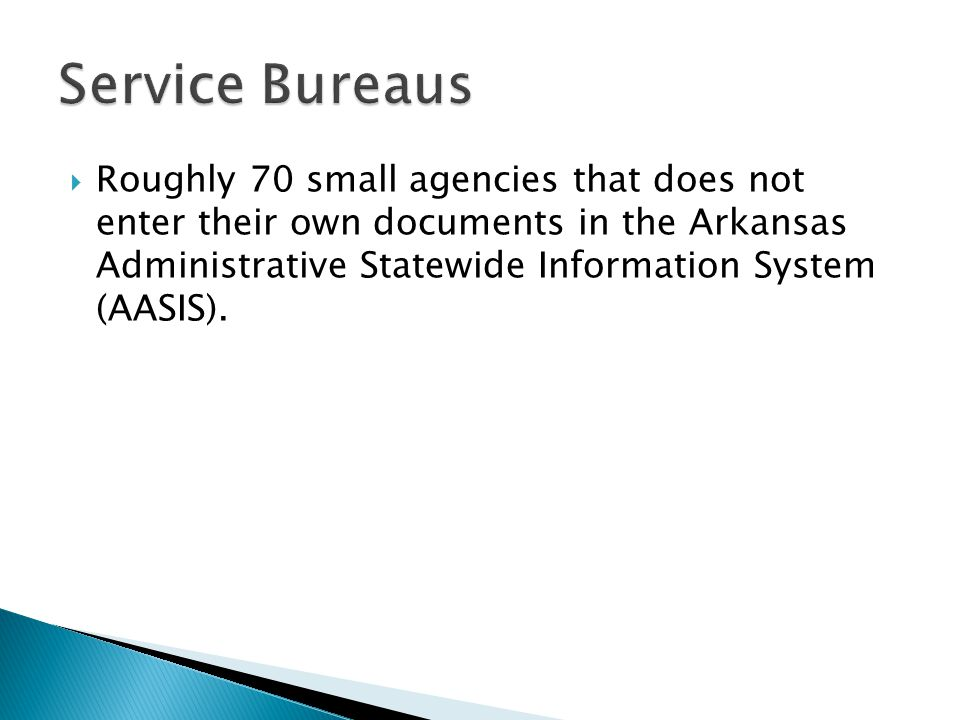  Roughly 70 small agencies that does not enter their own documents in the Arkansas Administrative Statewide Information System (AASIS).