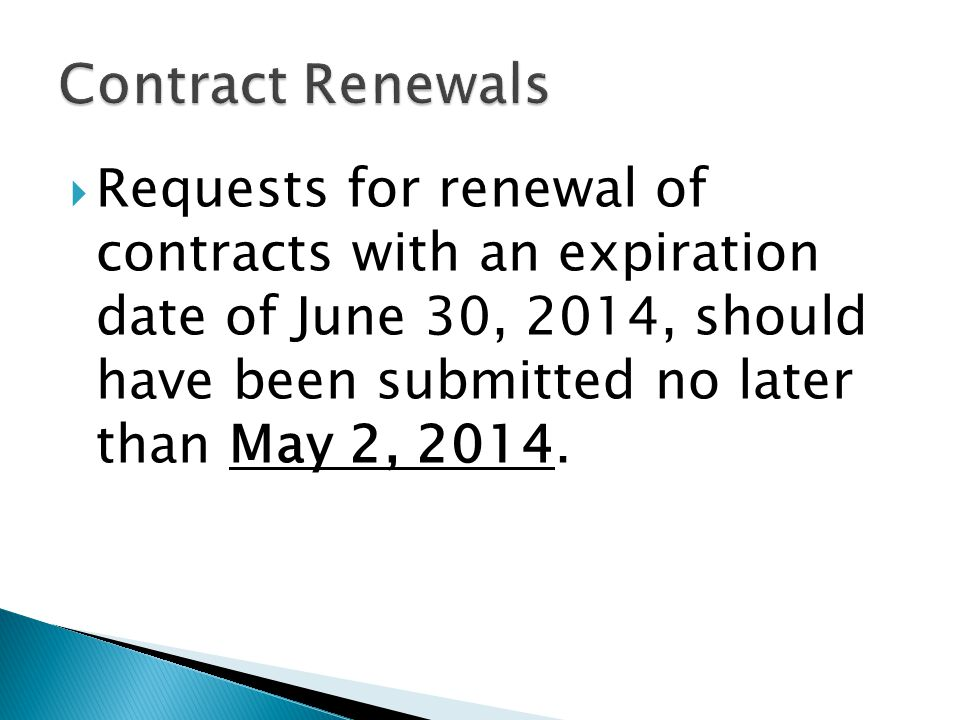  Requests for renewal of contracts with an expiration date of June 30, 2014, should have been submitted no later than May 2, 2014.