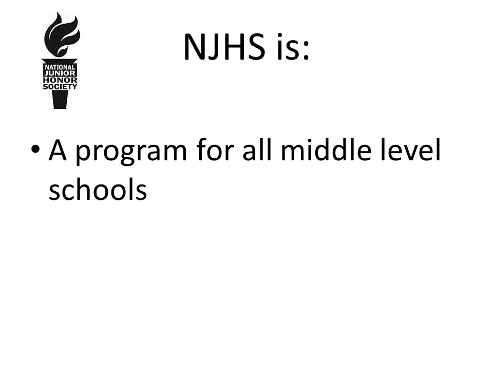 NJHS is: A program for all middle level schools