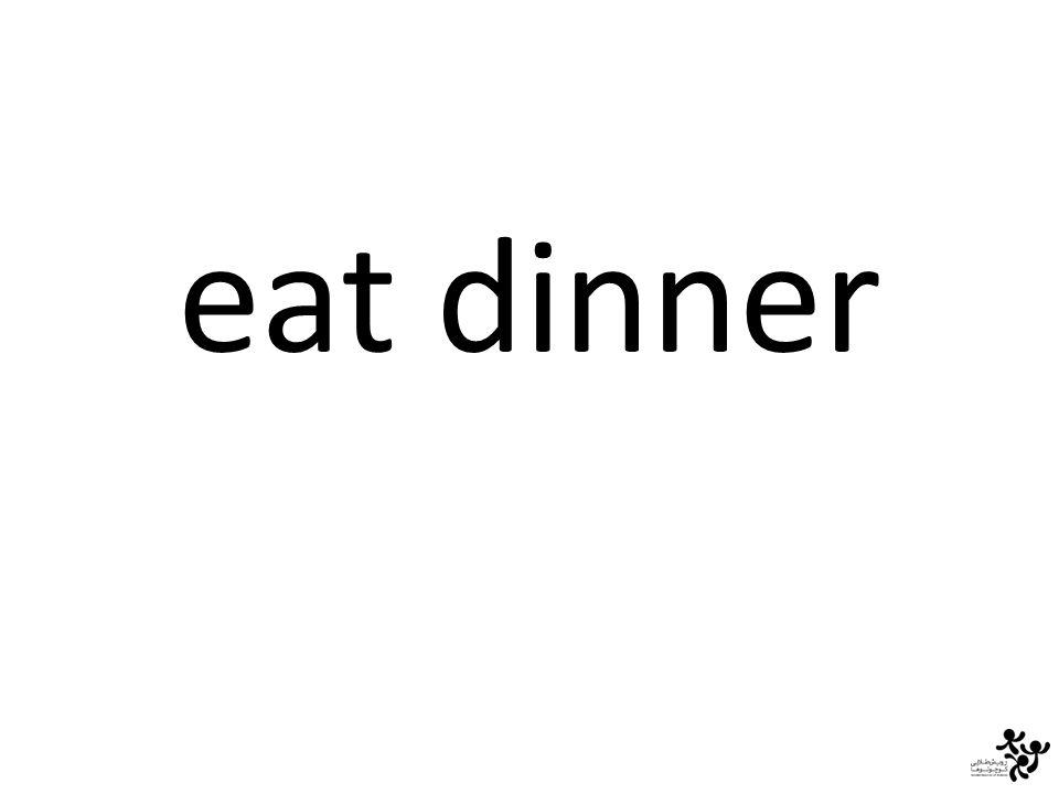 eat dinner
