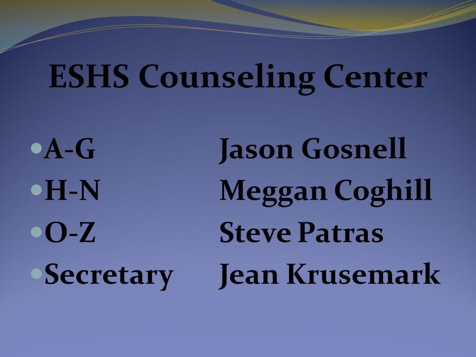 ESHS Counseling Center A-GJason Gosnell H-NMeggan Coghill O-ZSteve Patras SecretaryJean Krusemark