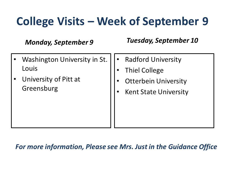 College Visits – Week of September 9 Monday, September 9 Washington University in St. Louis University of Pitt at Greensburg Tuesday, September 10 Rad