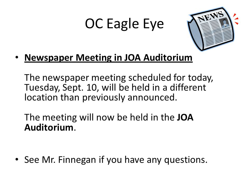 OC Eagle Eye Newspaper Meeting in JOA Auditorium The newspaper meeting scheduled for today, Tuesday, Sept.