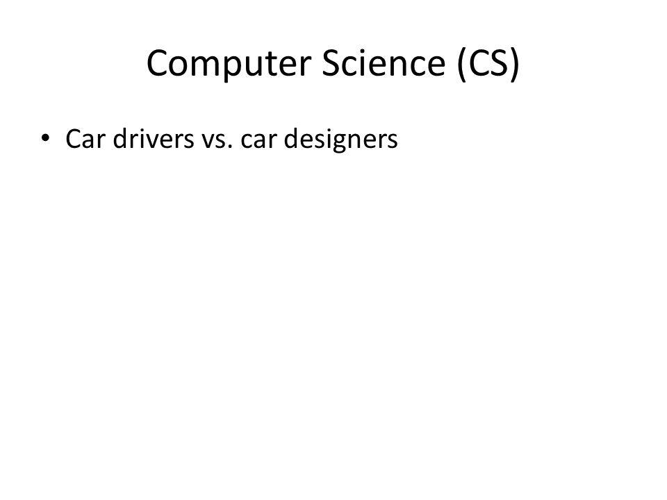 Computer Science (CS) Car drivers vs. car designers
