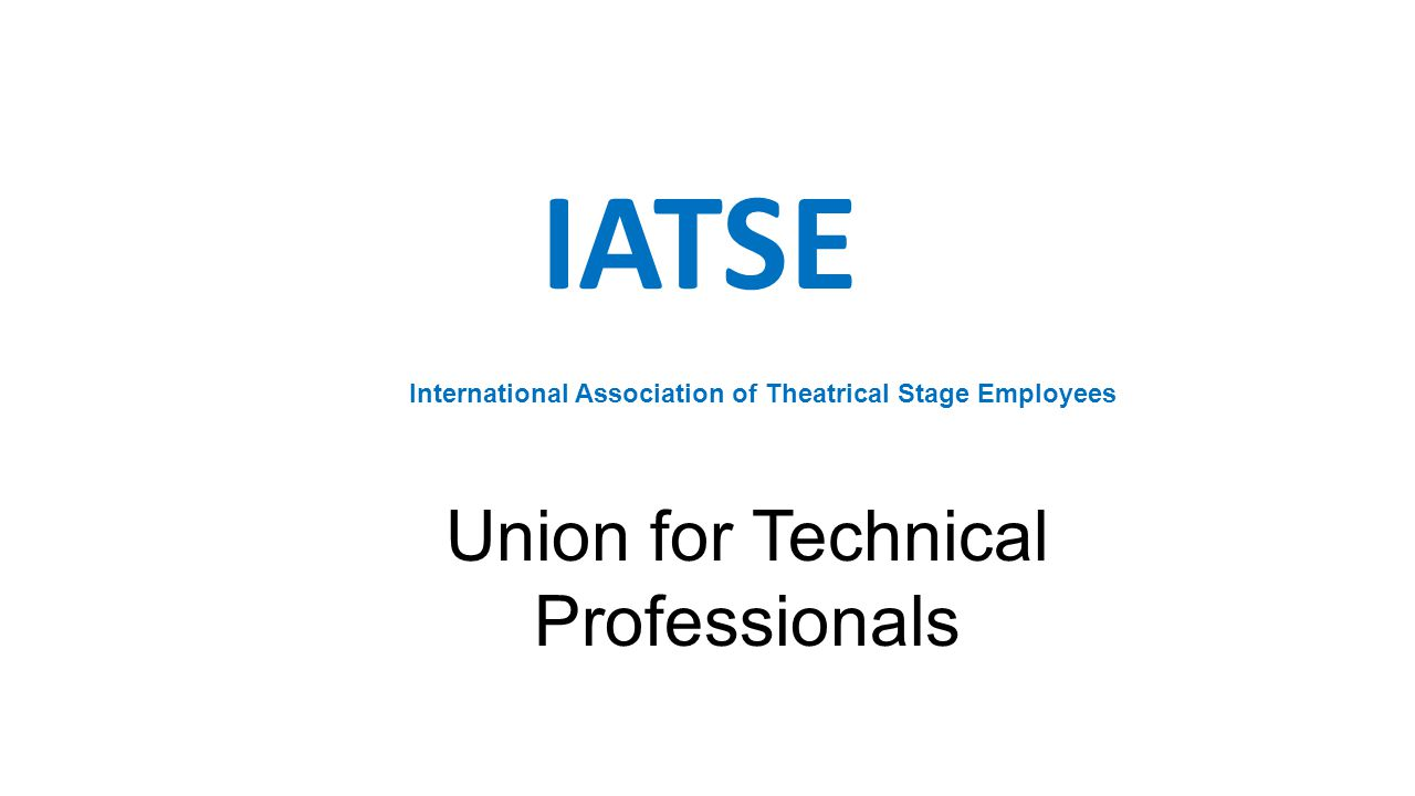 IATSE Union for Technical Professionals International Association of Theatrical Stage Employees