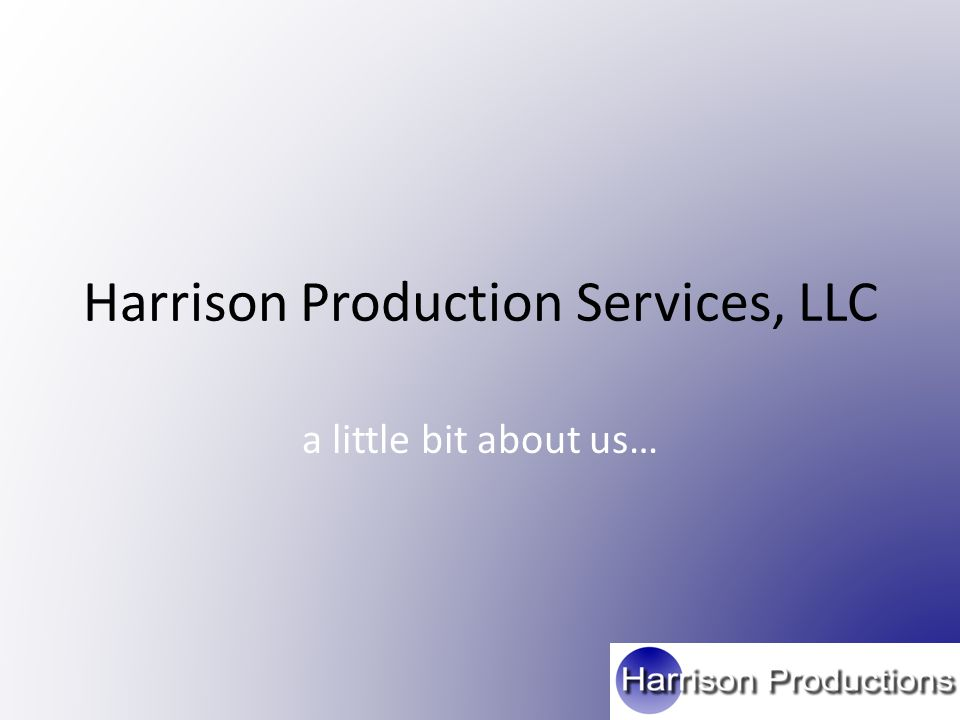 Harrison Production Services, LLC a little bit about us…
