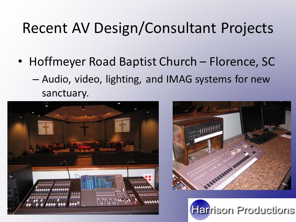 Recent AV Design/Consultant Projects Hoffmeyer Road Baptist Church – Florence, SC – Audio, video, lighting, and IMAG systems for new sanctuary.