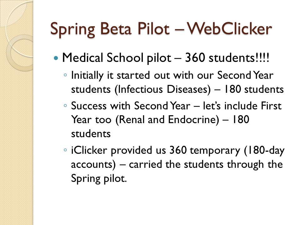 Spring Beta Pilot – WebClicker Medical School pilot – 360 students!!!.