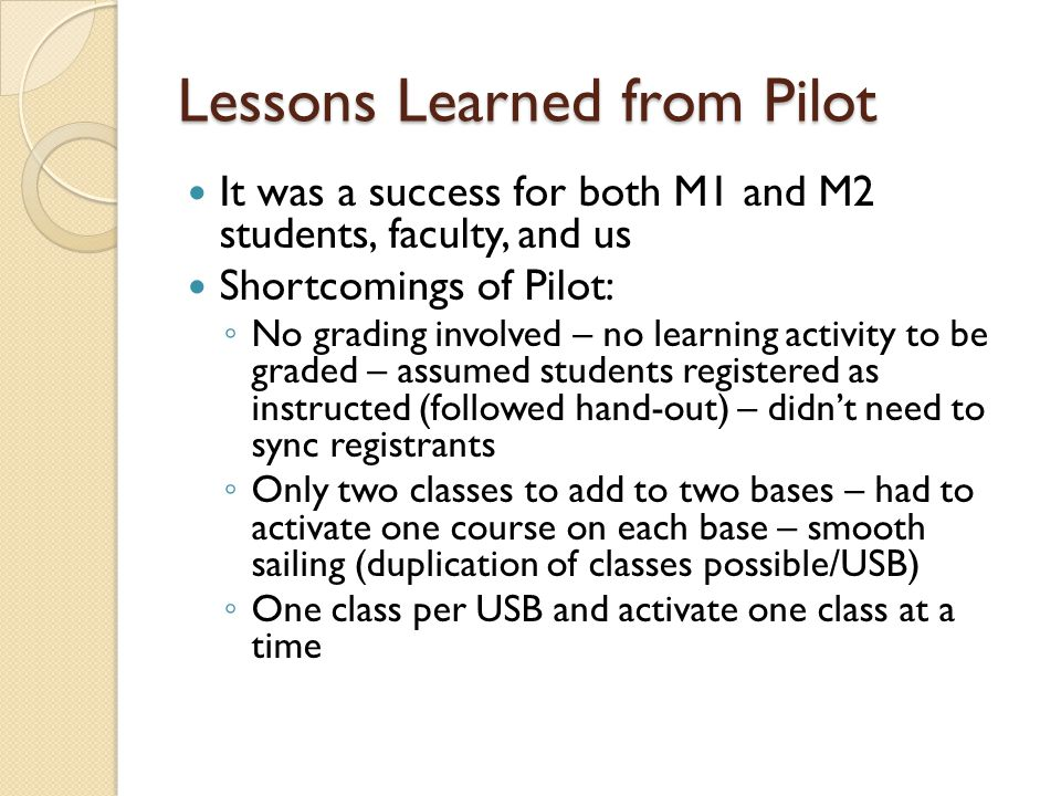 Lessons Learned from Pilot It was a success for both M1 and M2 students, faculty, and us Shortcomings of Pilot: ◦ No grading involved – no learning ac