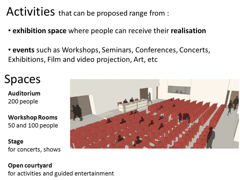 exhibition space where people can receive their realisation events such as Workshops, Seminars, Conferences, Concerts, Exhibitions, Film and video pro