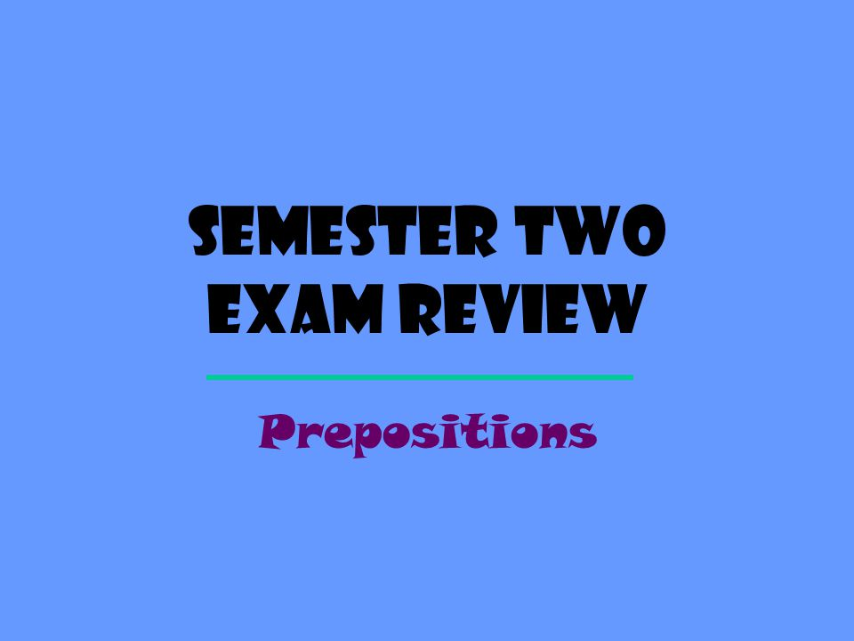 Semester Two exam review Prepositions