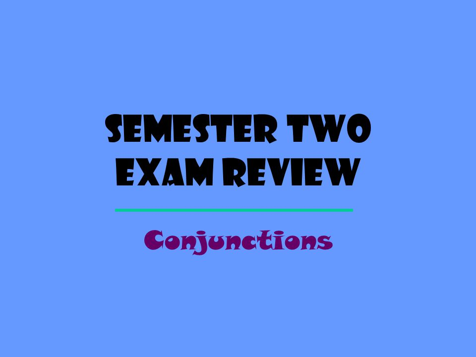 Semester TWo exam review Conjunctions