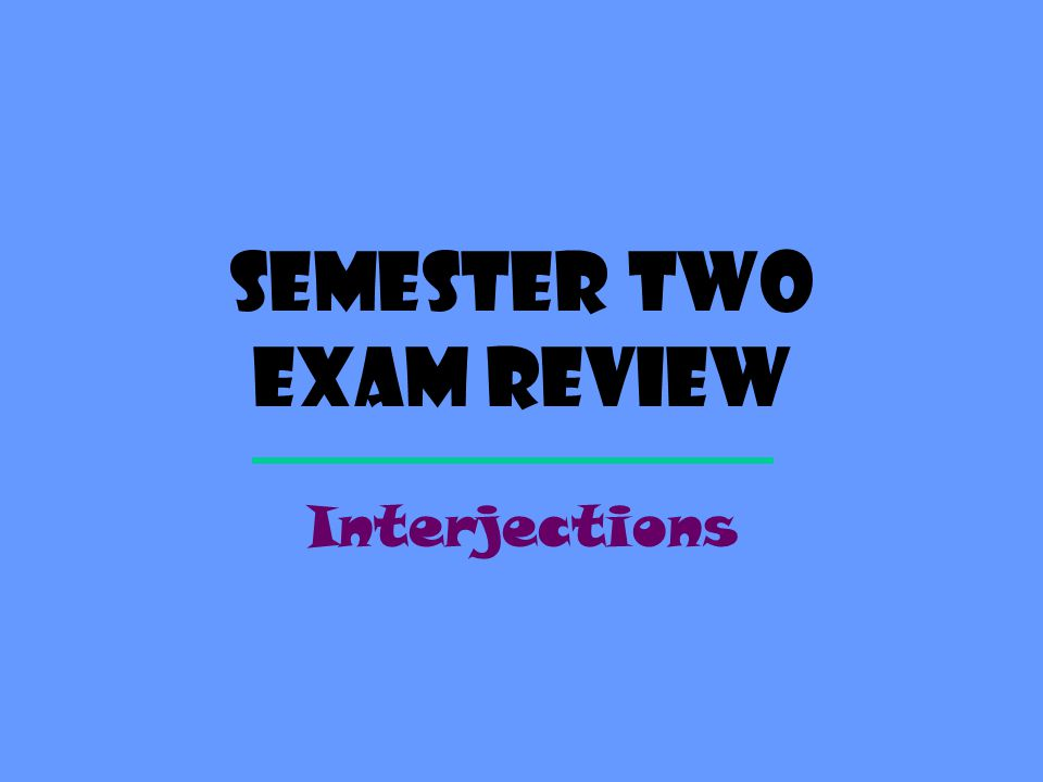 Semester Two exam review Interjections