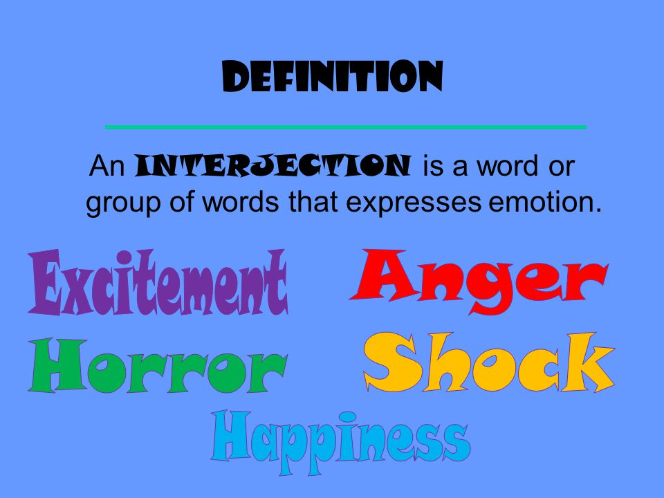 Definition An INTERJECTION is a word or group of words that expresses emotion.