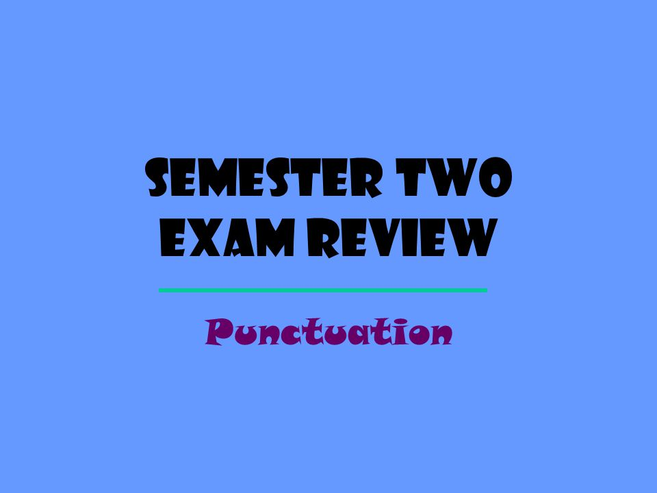 Semester two exam review Punctuation