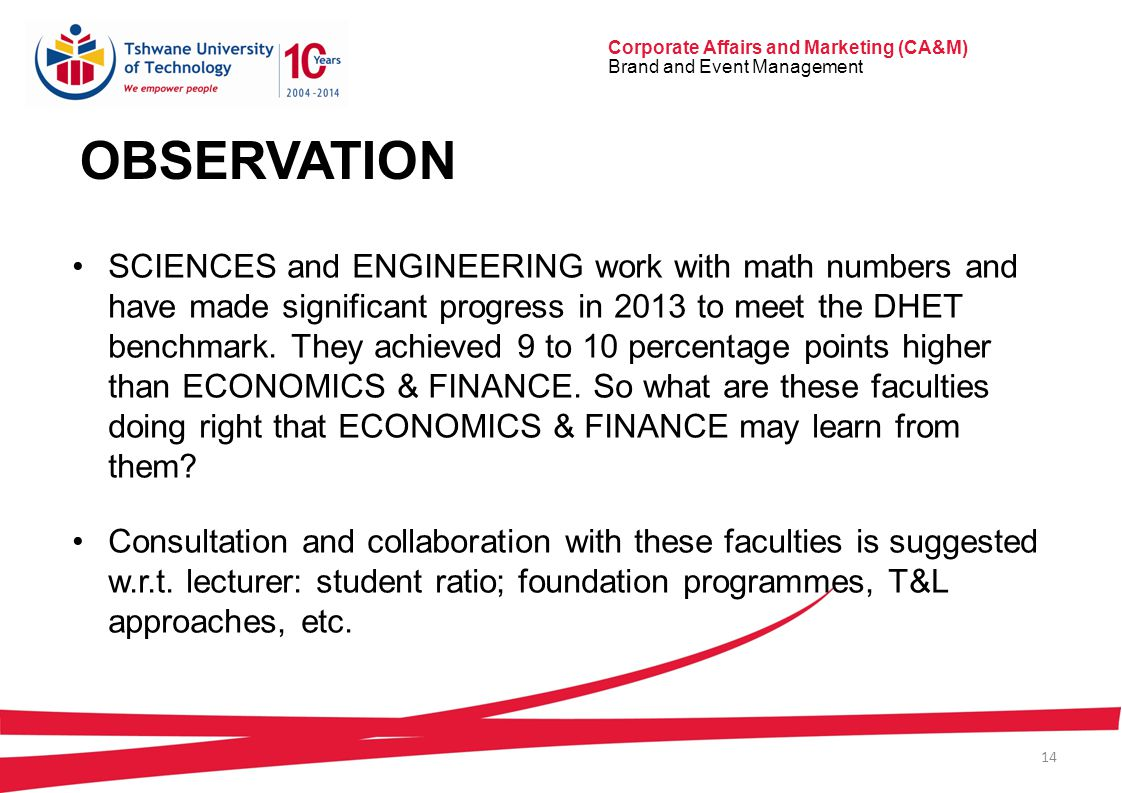 Corporate Affairs and Marketing (CA&M) Brand and Event Management 14 OBSERVATION SCIENCES and ENGINEERING work with math numbers and have made significant progress in 2013 to meet the DHET benchmark.