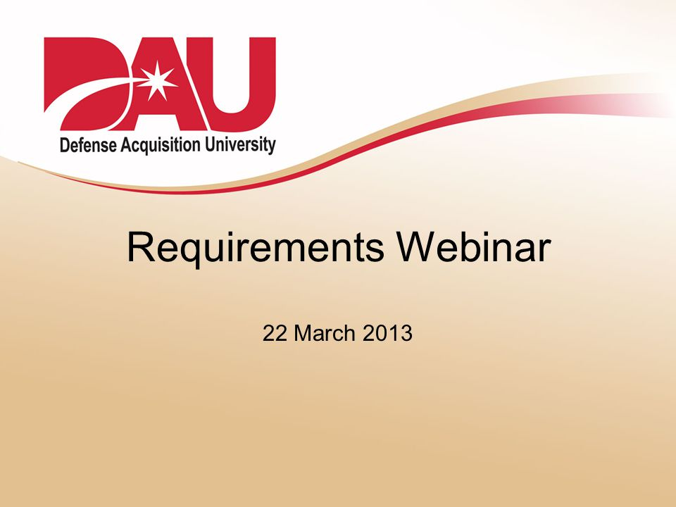 Requirements Webinar – March 2013 Webinar Agenda 1.Online Etiquette 2.Building a Requirements Community 3.Questions sent in by the participants 4.Frequently Asked Questions 5.Any additional questions or topics.