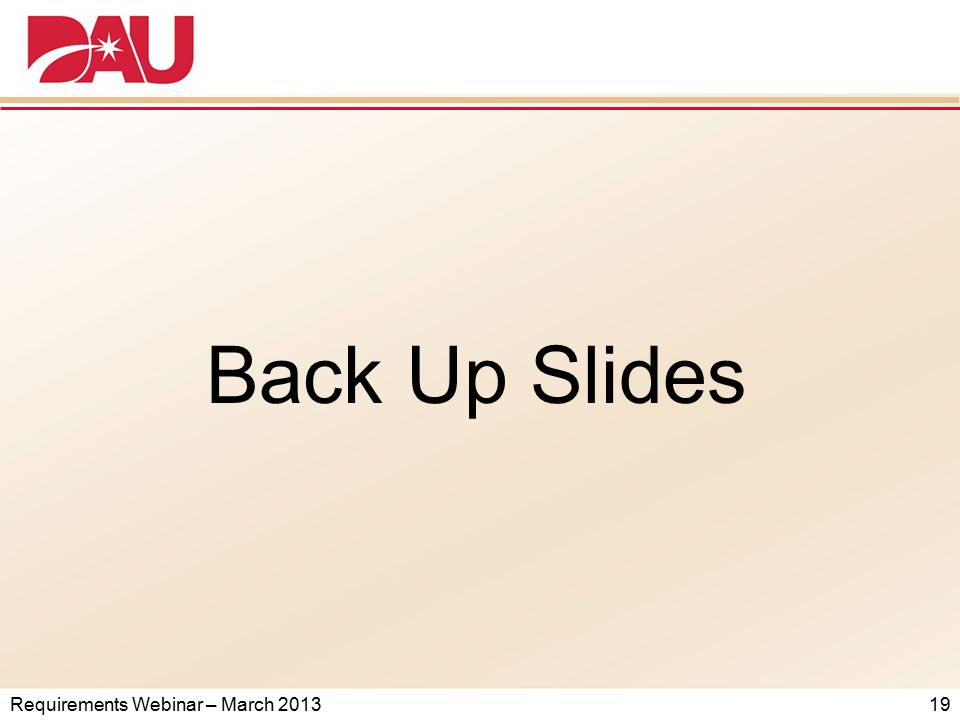 Requirements Webinar – March 2013 19 Back Up Slides