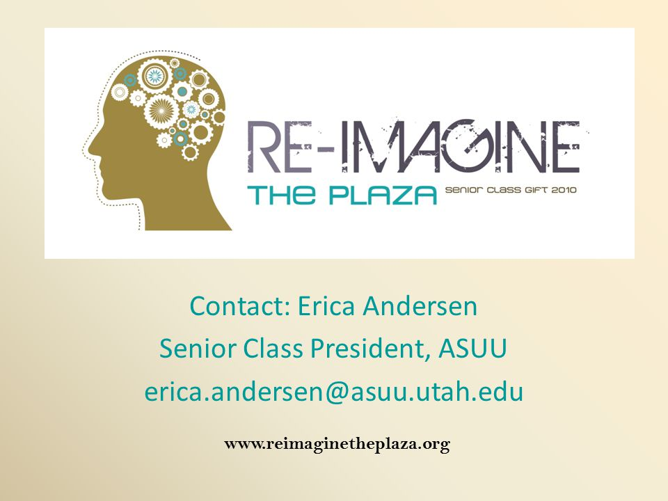 Contact: Erica Andersen Senior Class President, ASUU erica.andersen@asuu.utah.edu www.reimaginetheplaza.org