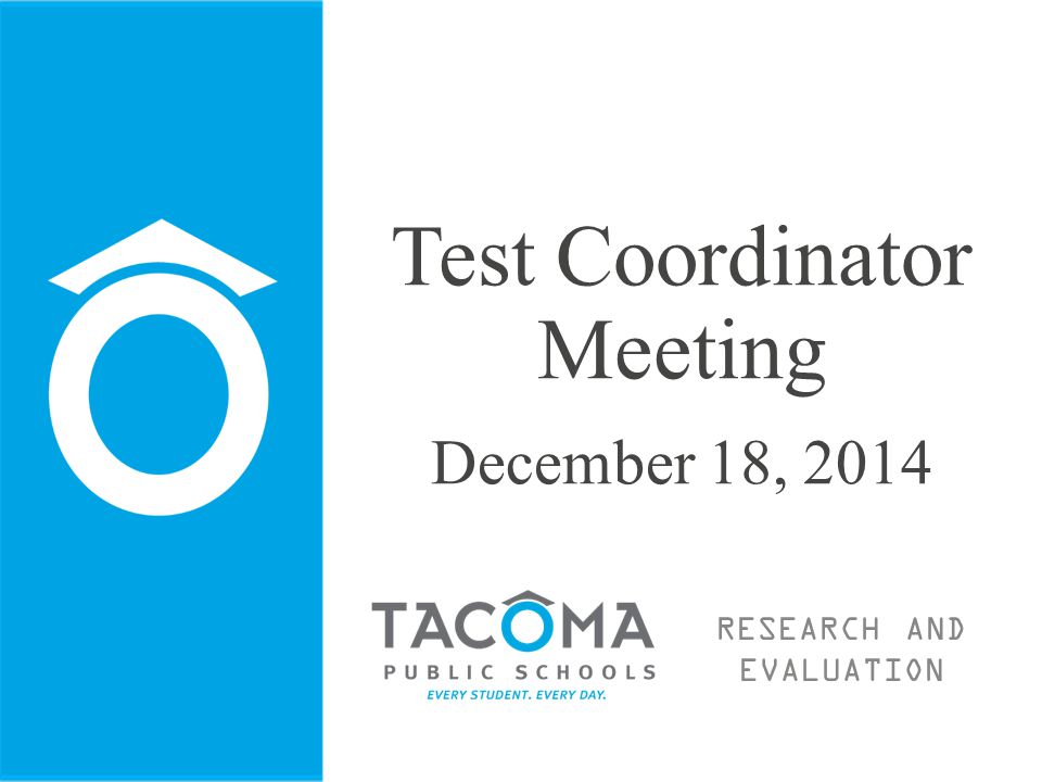 RESEARCH AND EVALUATION Test Coordinator Meeting December 18, 2014