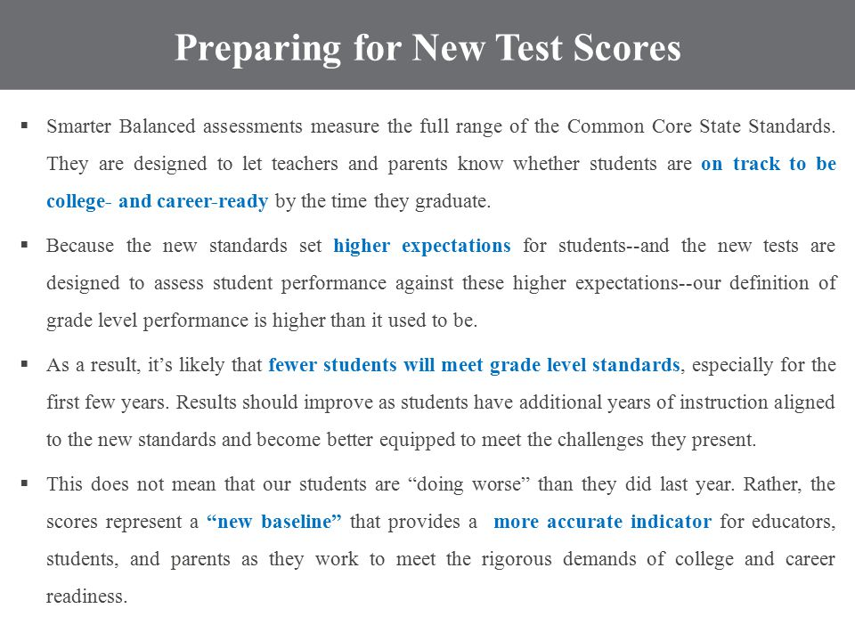 Preparing for New Test Scores  Smarter Balanced assessments measure the full range of the Common Core State Standards.