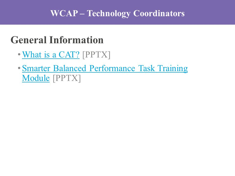 WCAP – Technology Coordinators General Information What is a CAT.
