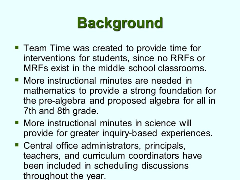 Background  Team Time was created to provide time for interventions for students, since no RRFs or MRFs exist in the middle school classrooms.