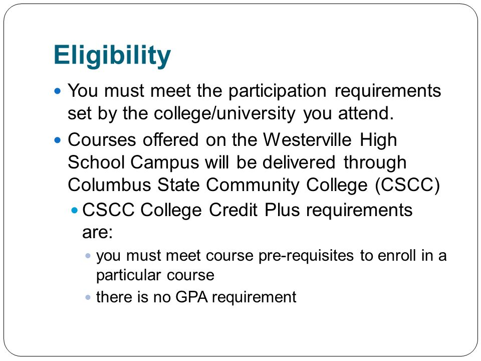 Eligibility You must meet the participation requirements set by the college/university you attend.