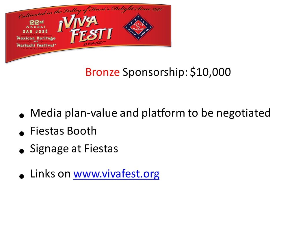 Media plan-value and platform to be negotiated Fiestas Booth Signage at Fiestas Links on www.vivafest.orgwww.vivafest.org Bronze Sponsorship: $10,000