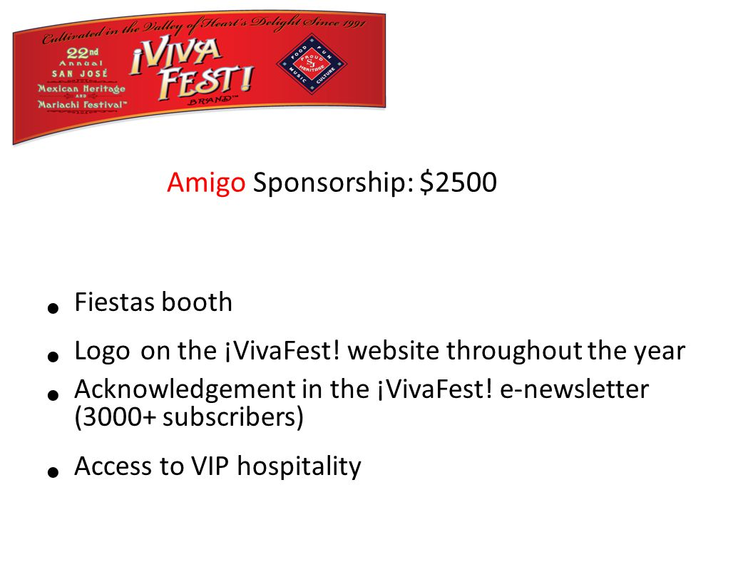 Fiestas booth Logo on the ¡VivaFest. website throughout the year Acknowledgement in the ¡VivaFest.